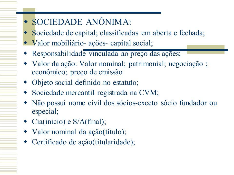 SOCIEDADE ANÔNIMA: Sociedade de capital; classificadas em aberta e fechada; Valor mobiliário- ações- capital social; Responsabilidade vinculada ao pre