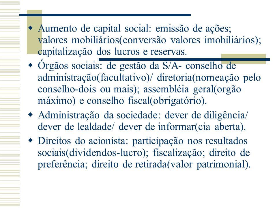 Aumento de capital social: emissão de ações; valores mobiliários(conversão valores imobiliários); capitalização dos lucros e reservas. Órgãos sociais: