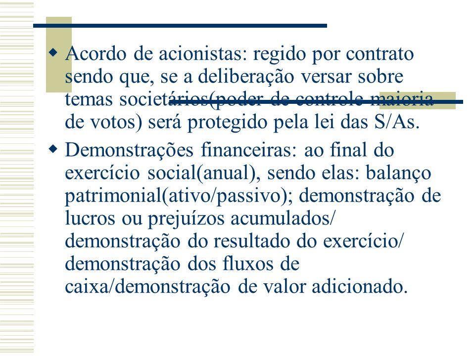 Acordo de acionistas: regido por contrato sendo que, se a deliberação versar sobre temas societários(poder de controle-maioria de votos) será protegid