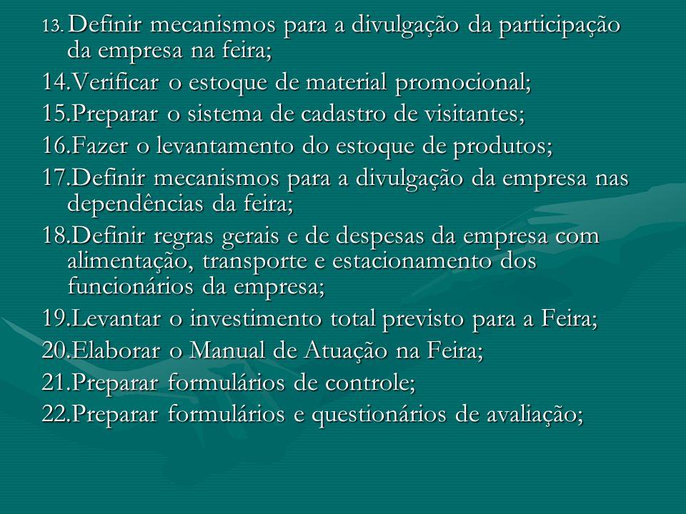 13. Definir mecanismos para a divulgação da participação da empresa na feira; 14.Verificar o estoque de material promocional; 15.Preparar o sistema de