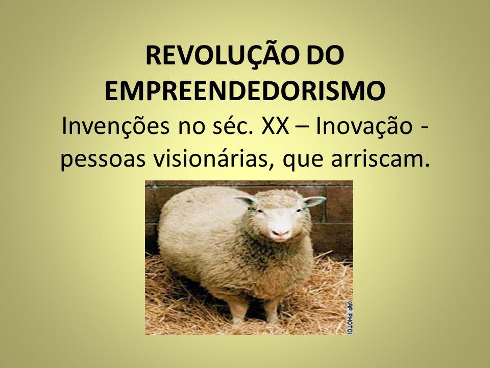 REVOLUÇÃO DO EMPREENDEDORISMO Invenções no séc. XX – Inovação - pessoas visionárias, que arriscam.