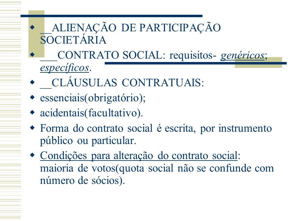 __ALIENAÇÃO DE PARTICIPAÇÃO SOCIETÁRIA ___CONTRATO SOCIAL: requisitos- genéricos; específicos. __CLÁUSULAS CONTRATUAIS: essenciais(obrigatório); acide