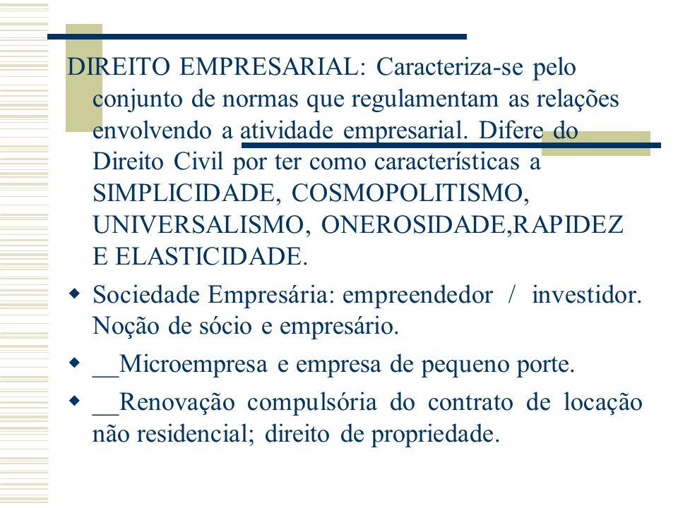 DIREITO EMPRESARIAL: Caracteriza-se pelo conjunto de normas que regulamentam as relações envolvendo a atividade empresarial. Difere do Direito Civil p