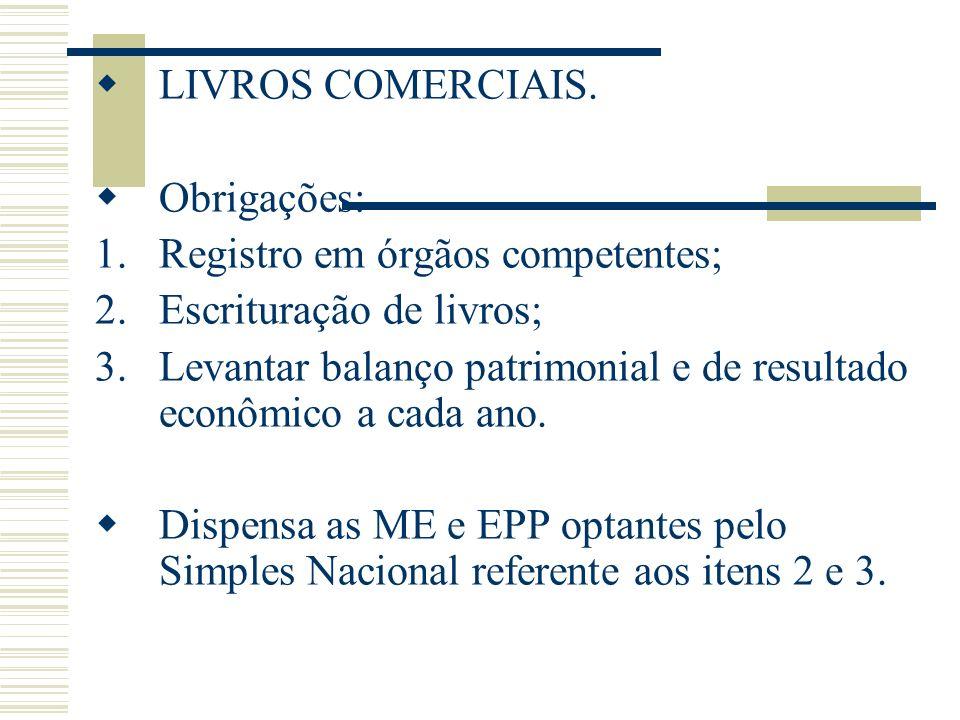 LIVROS COMERCIAIS. Obrigações: 1.Registro em órgãos competentes; 2.Escrituração de livros; 3.Levantar balanço patrimonial e de resultado econômico a c