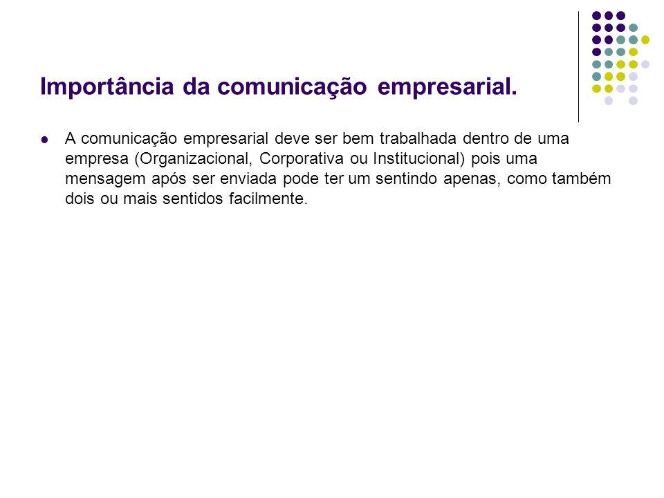 Importância da comunicação empresarial. A comunicação empresarial deve ser bem trabalhada dentro de uma empresa (Organizacional, Corporativa ou Instit