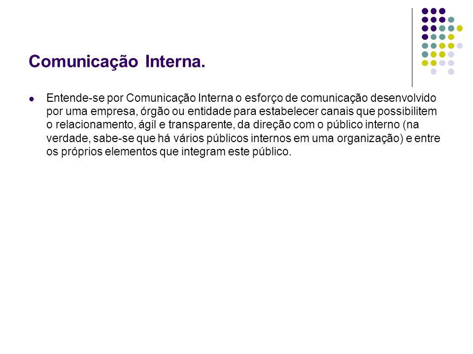 Comunicação Interna. Entende-se por Comunicação Interna o esforço de comunicação desenvolvido por uma empresa, órgão ou entidade para estabelecer cana