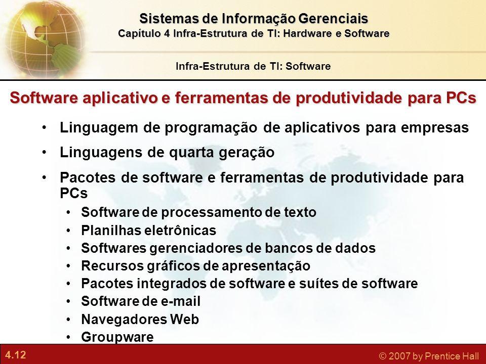 4.12 © 2007 by Prentice Hall Sistemas de Informação Gerenciais Capítulo 4 Infra-Estrutura de TI: Hardware e Software Software aplicativo e ferramentas