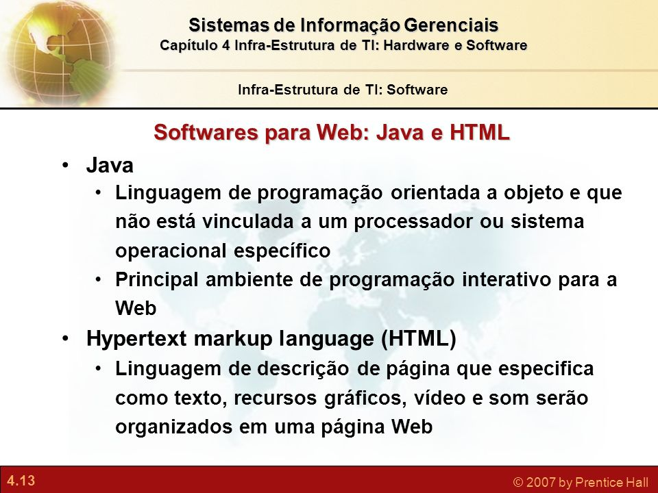 4.13 © 2007 by Prentice Hall Sistemas de Informação Gerenciais Capítulo 4 Infra-Estrutura de TI: Hardware e Software Java Linguagem de programação ori