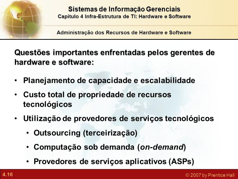 4.16 © 2007 by Prentice Hall Sistemas de Informação Gerenciais Capítulo 4 Infra-Estrutura de TI: Hardware e Software Administração dos Recursos de Har