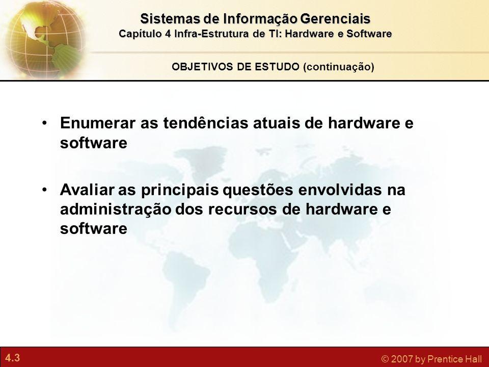 4.3 © 2007 by Prentice Hall Sistemas de Informação Gerenciais Capítulo 4 Infra-Estrutura de TI: Hardware e Software Enumerar as tendências atuais de h
