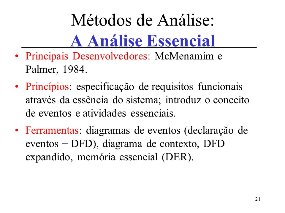 21 Métodos de Análise: A Análise Essencial Principais Desenvolvedores: McMenamim e Palmer, 1984.