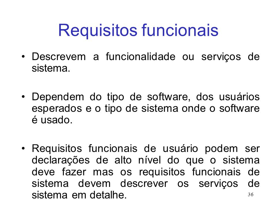 Requisitos funcionais Descrevem a funcionalidade ou serviços de sistema.