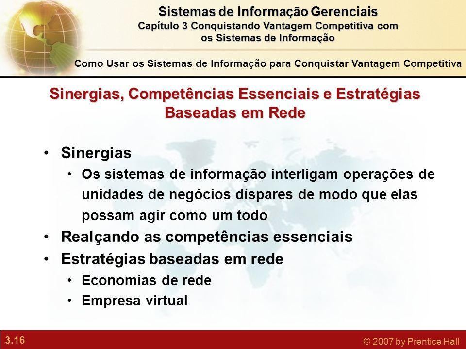 3.16 © 2007 by Prentice Hall Sistemas de Informação Gerenciais Capítulo 3 Conquistando Vantagem Competitiva com os Sistemas de Informação Sinergias Os