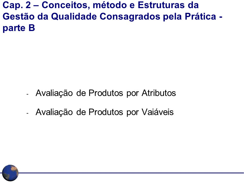 Cap. 2 – Conceitos, método e Estruturas da Gestão da Qualidade Consagrados pela Prática - parte B - Avaliação de Produtos por Atributos - Avaliação de