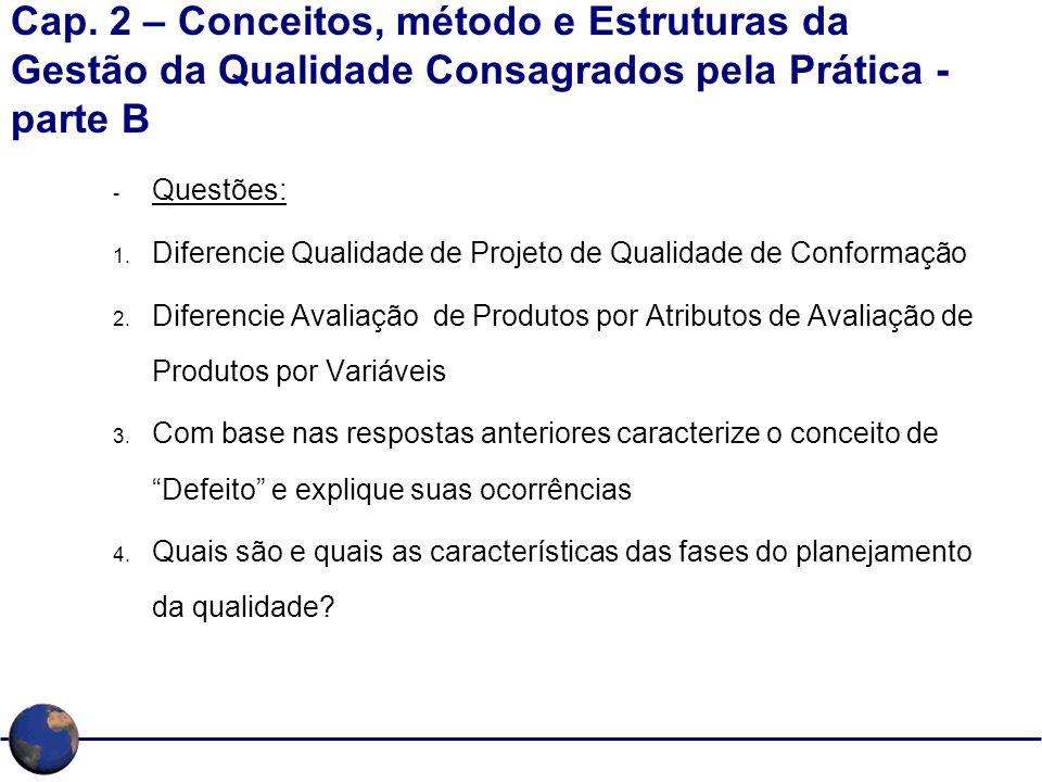 Cap. 2 – Conceitos, método e Estruturas da Gestão da Qualidade Consagrados pela Prática - parte B - Questões: 1. Diferencie Qualidade de Projeto de Qu