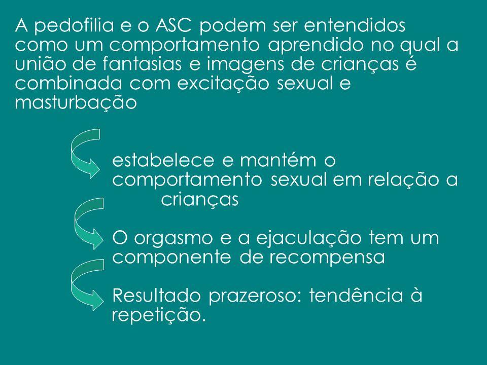 A pedofilia e o ASC podem ser entendidos como um comportamento aprendido no qual a união de fantasias e imagens de crianças é combinada com excitação