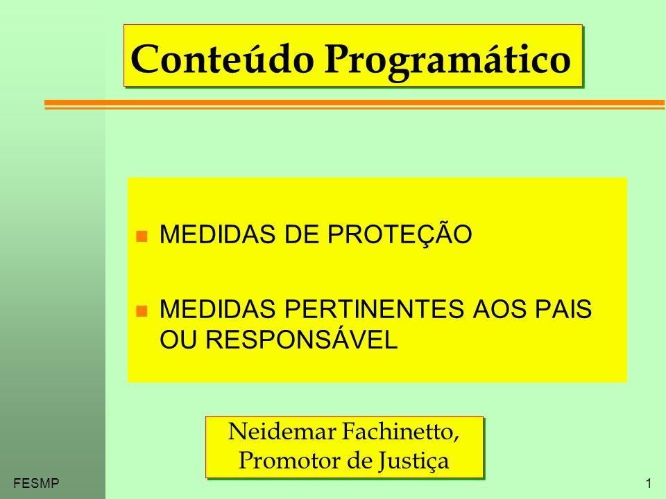 FESMP1 Conteúdo Programático n MEDIDAS DE PROTEÇÃO n MEDIDAS PERTINENTES AOS PAIS OU RESPONSÁVEL Neidemar Fachinetto, Promotor de Justiça