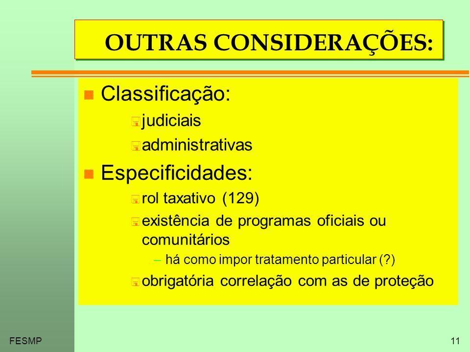 FESMP11 OUTRAS CONSIDERAÇÕES: n Classificação: < judiciais < administrativas n Especificidades: < rol taxativo (129) < existência de programas oficiai