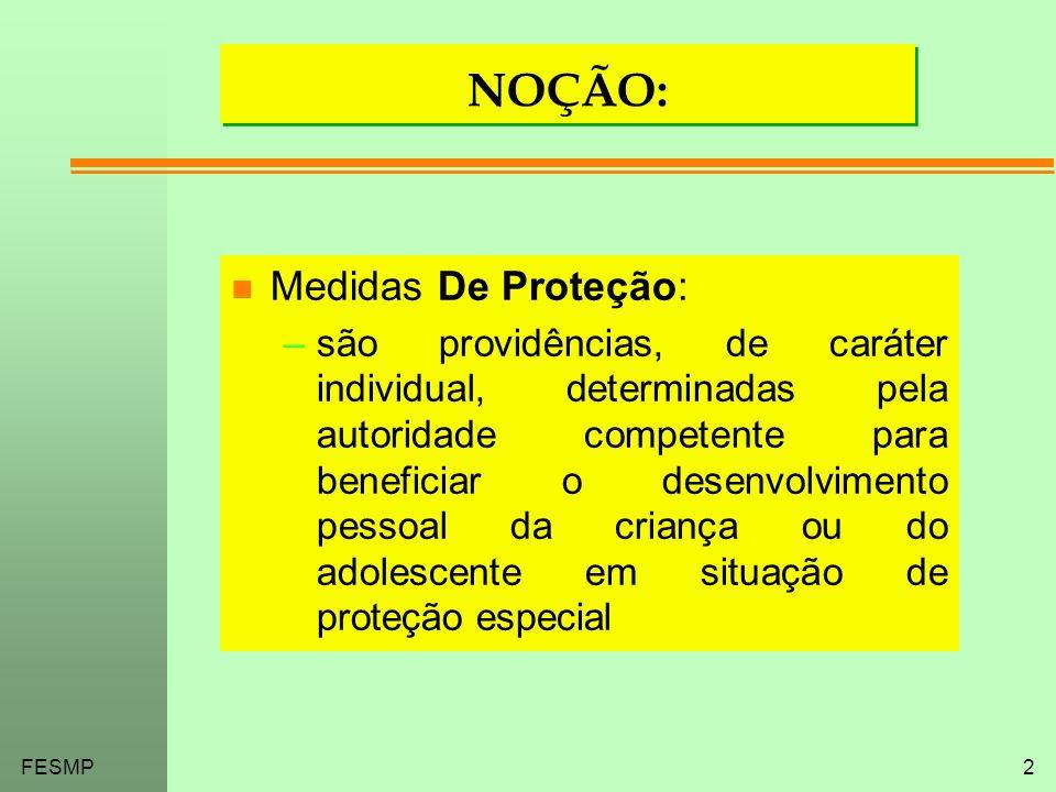 FESMP2 NOÇÃO: n Medidas De Proteção: –são providências, de caráter individual, determinadas pela autoridade competente para beneficiar o desenvolvimen