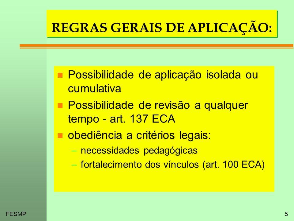 FESMP5 REGRAS GERAIS DE APLICAÇÃO: n Possibilidade de aplicação isolada ou cumulativa n Possibilidade de revisão a qualquer tempo - art. 137 ECA n obe