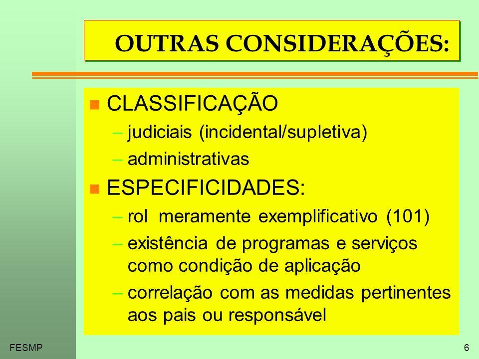 FESMP6 OUTRAS CONSIDERAÇÕES: n CLASSIFICAÇÃO –judiciais (incidental/supletiva) –administrativas n ESPECIFICIDADES: –rol meramente exemplificativo (101