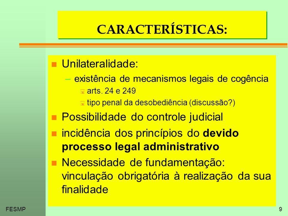 FESMP9 CARACTERÍSTICAS: n Unilateralidade: –existência de mecanismos legais de cogência < arts. 24 e 249 < tipo penal da desobediência (discussão?) n