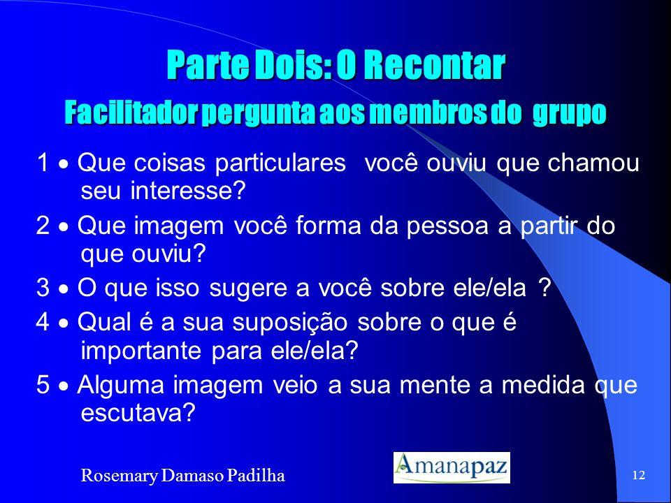 Rosemary Damaso Padilha 12 Parte Dois: O Recontar Facilitador pergunta aos membros do grupo 1 Que coisas particulares você ouviu que chamou seu intere