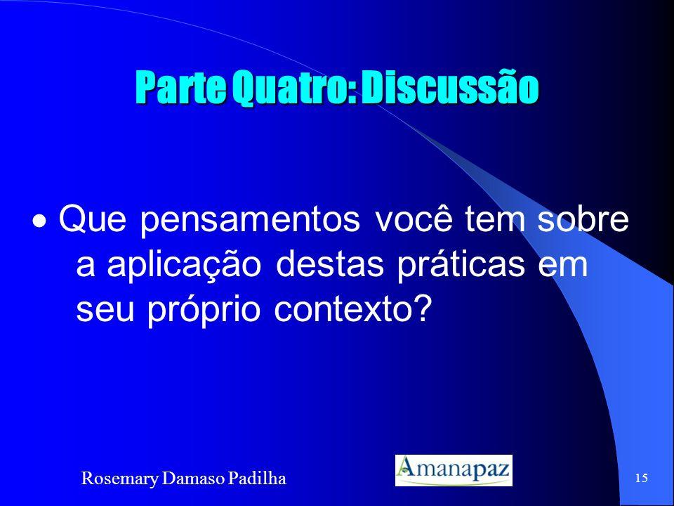 Rosemary Damaso Padilha 15 Parte Quatro: Discussão Que pensamentos você tem sobre a aplicação destas práticas em seu próprio contexto?