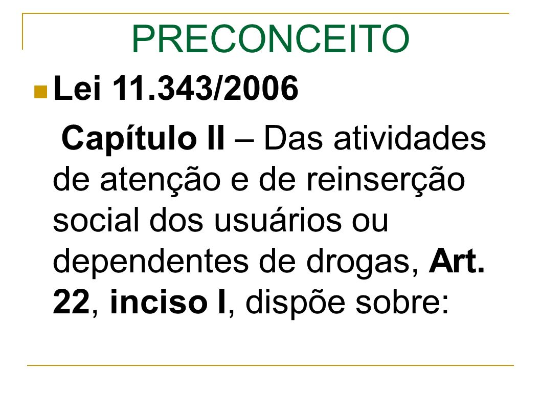 PRECONCEITO Lei 11.343/2006 Capítulo II – Das atividades de atenção e de reinserção social dos usuários ou dependentes de drogas, Art.
