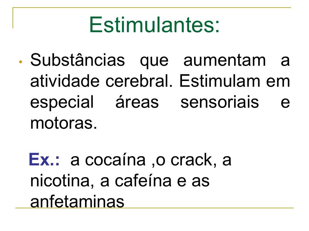 Estimulantes: Substâncias que aumentam a atividade cerebral.