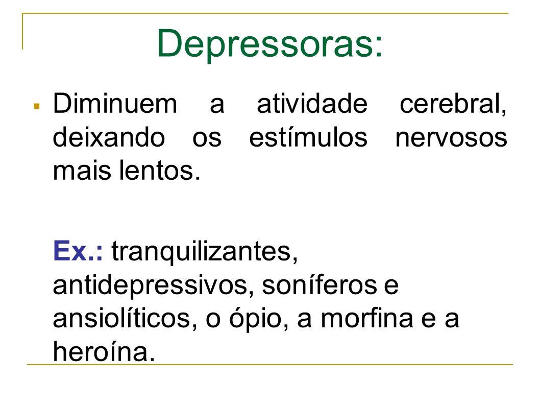 Depressoras: Diminuem a atividade cerebral, deixando os estímulos nervosos mais lentos.