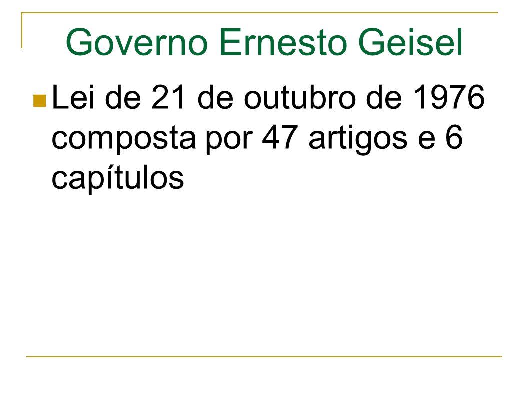 Governo Ernesto Geisel Lei de 21 de outubro de 1976 composta por 47 artigos e 6 capítulos