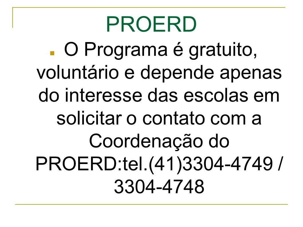 PROERD O Programa é gratuito, voluntário e depende apenas do interesse das escolas em solicitar o contato com a Coordenação do PROERD:tel.(41)3304-4749 / 3304-4748
