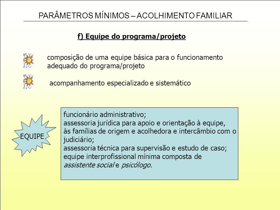 PARÂMETROS MÍNIMOS – ACOLHIMENTO FAMILIAR f) Equipe do programa/projeto composição de uma equipe básica para o funcionamento adequado do programa/proj