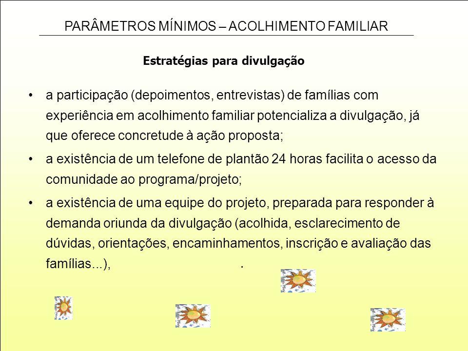 PARÂMETROS MÍNIMOS – ACOLHIMENTO FAMILIAR. Estratégias para divulgação a participação (depoimentos, entrevistas) de famílias com experiência em acolhi