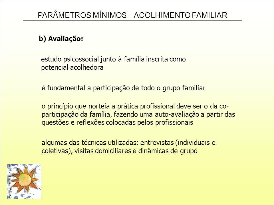 PARÂMETROS MÍNIMOS – ACOLHIMENTO FAMILIAR b) Avaliação: estudo psicossocial junto à família inscrita como potencial acolhedora é fundamental a partici