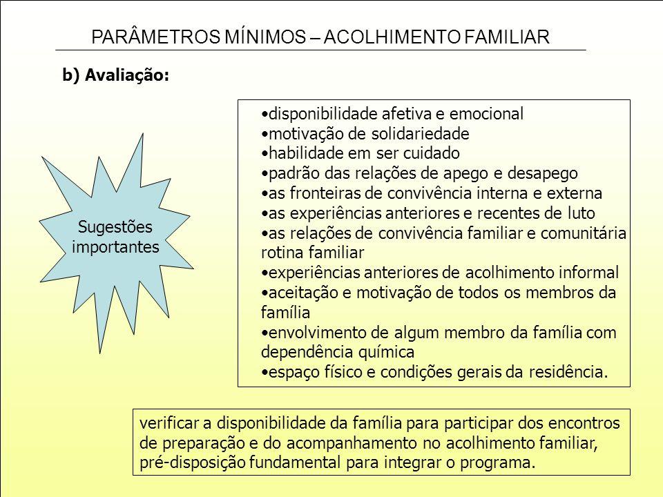 PARÂMETROS MÍNIMOS – ACOLHIMENTO FAMILIAR b) Avaliação: Sugestões importantes disponibilidade afetiva e emocional motivação de solidariedade habilidad