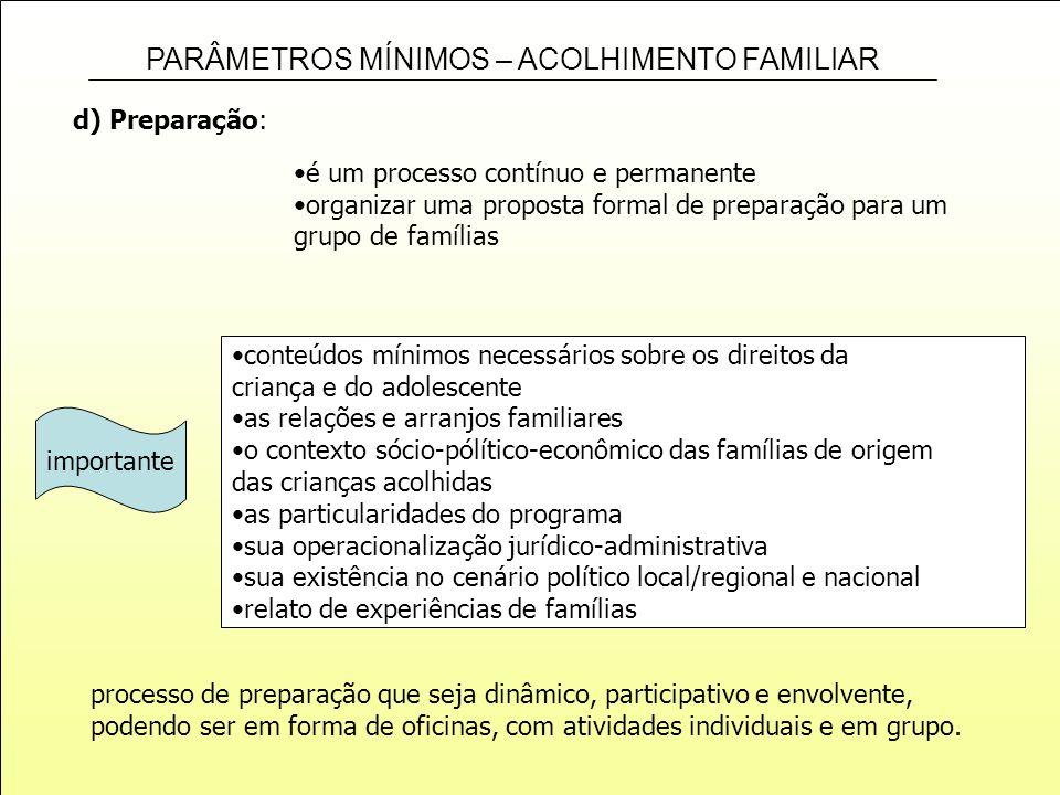 PARÂMETROS MÍNIMOS – ACOLHIMENTO FAMILIAR d) Preparação: é um processo contínuo e permanente organizar uma proposta formal de preparação para um grupo