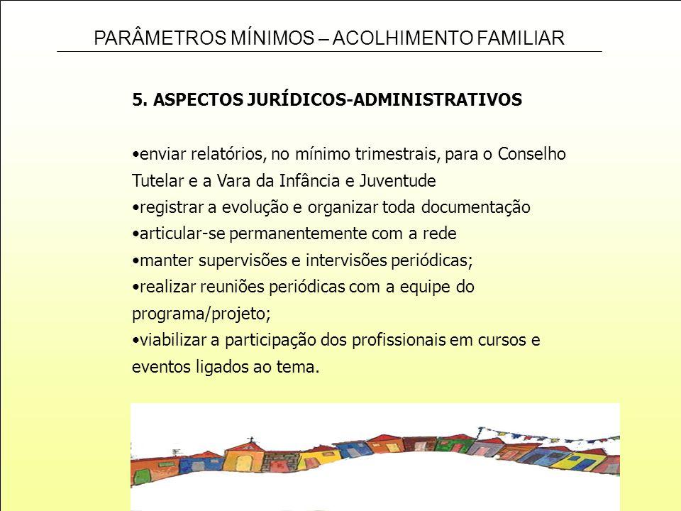 PARÂMETROS MÍNIMOS – ACOLHIMENTO FAMILIAR enviar relatórios, no mínimo trimestrais, para o Conselho Tutelar e a Vara da Infância e Juventude registrar