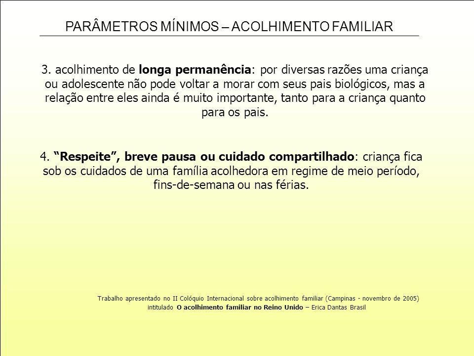 PARÂMETROS MÍNIMOS – ACOLHIMENTO FAMILIAR 3. acolhimento de longa permanência: por diversas razões uma criança ou adolescente não pode voltar a morar
