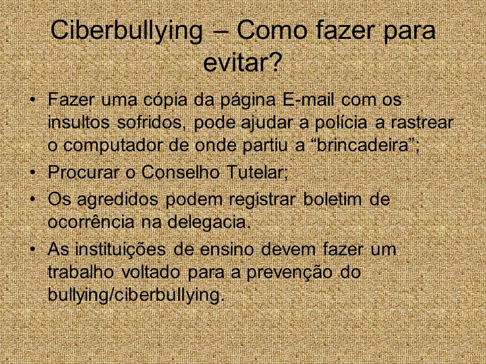 Ciberbullying – Como fazer para evitar? Fazer uma cópia da página E-mail com os insultos sofridos, pode ajudar a polícia a rastrear o computador de on