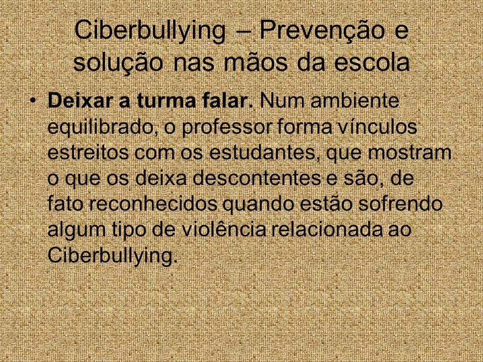 Ciberbullying – Prevenção e solução nas mãos da escola Deixar a turma falar. Num ambiente equilibrado, o professor forma vínculos estreitos com os est
