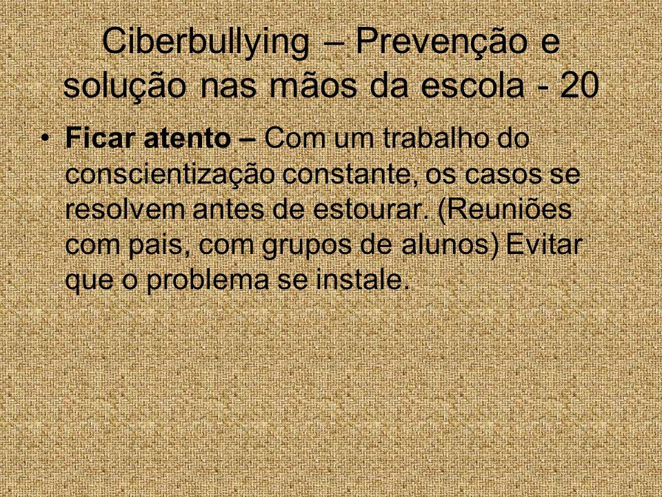 Ciberbullying – Prevenção e solução nas mãos da escola - 20 Ficar atento – Com um trabalho do conscientização constante, os casos se resolvem antes de