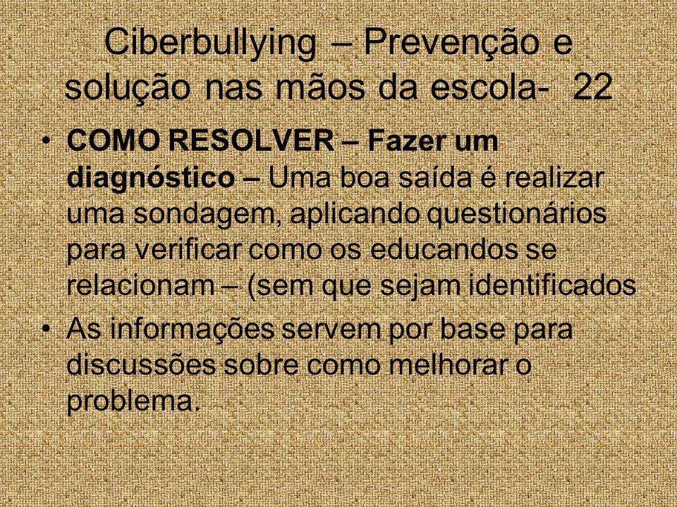 Ciberbullying – Prevenção e solução nas mãos da escola- 22 COMO RESOLVER – Fazer um diagnóstico – Uma boa saída é realizar uma sondagem, aplicando que
