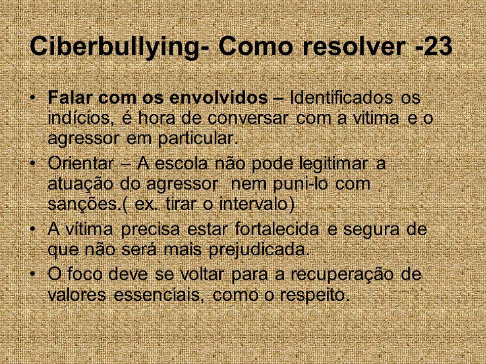 Ciberbullying- Como resolver -23 Falar com os envolvidos – Identificados os indícios, é hora de conversar com a vitima e o agressor em particular. Ori
