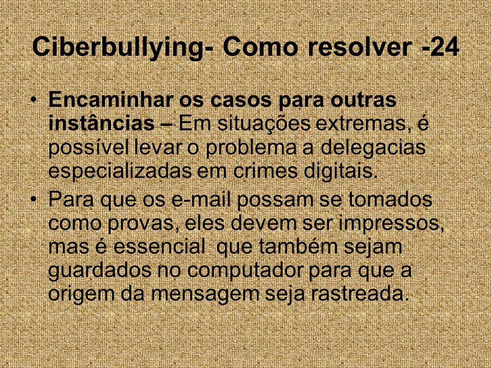 Ciberbullying- Como resolver -24 Encaminhar os casos para outras instâncias – Em situações extremas, é possível levar o problema a delegacias especial