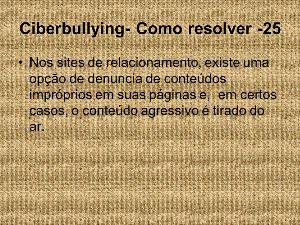 Ciberbullying- Como resolver -25 Nos sites de relacionamento, existe uma opção de denuncia de conteúdos impróprios em suas páginas e, em certos casos,