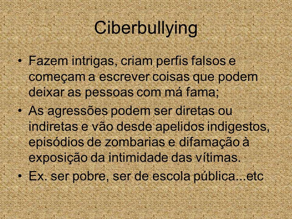 Ciberbullying Fazem intrigas, criam perfis falsos e começam a escrever coisas que podem deixar as pessoas com má fama; As agressões podem ser diretas