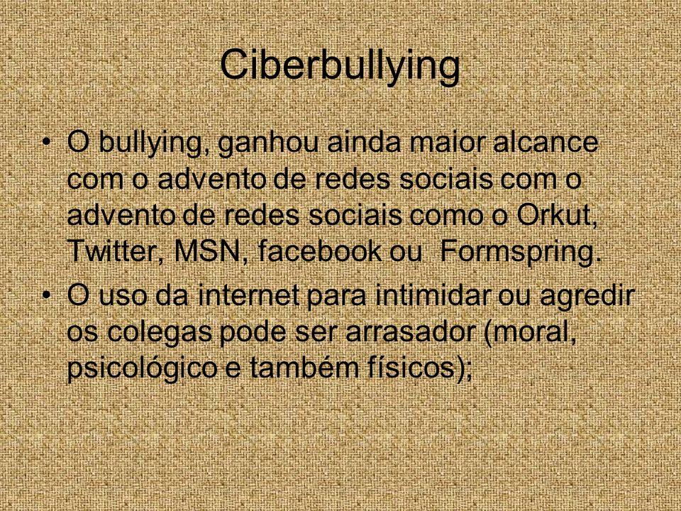 Ciberbullying O bullying, ganhou ainda maior alcance com o advento de redes sociais com o advento de redes sociais como o Orkut, Twitter, MSN, faceboo