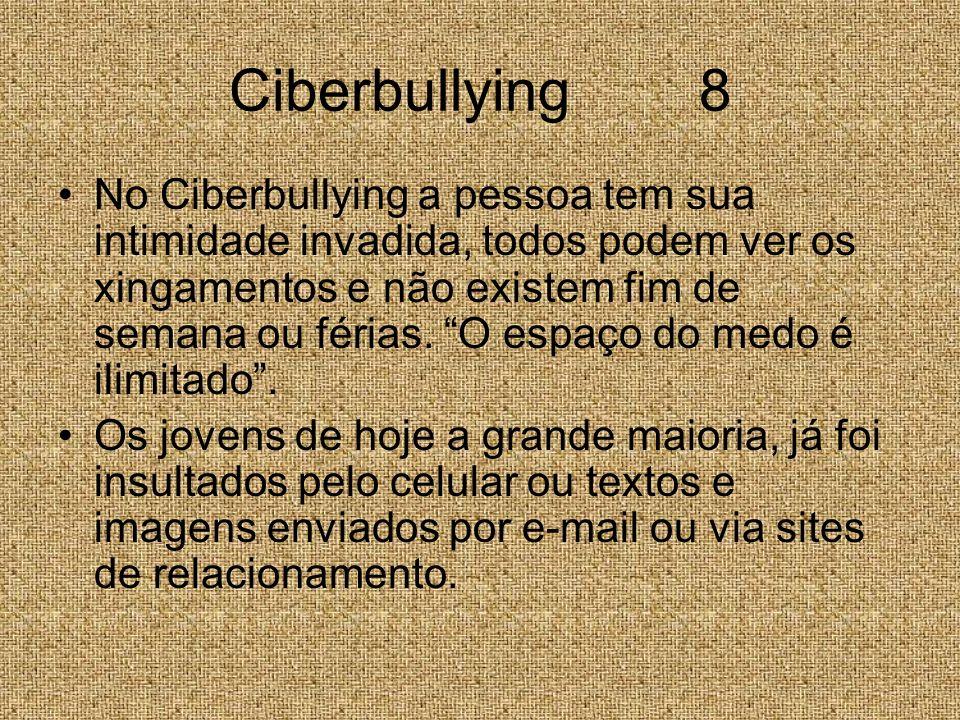 Ciberbullying 8 No Ciberbullying a pessoa tem sua intimidade invadida, todos podem ver os xingamentos e não existem fim de semana ou férias. O espaço